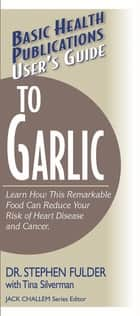User's Guide to Garlic ebook by Stephen Fulder, PH.D.