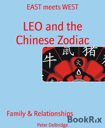 LEO and the Chinese Zodiac - EAST meets WEST ebook by Peter Delbridge