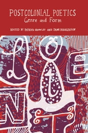 Postcolonial Poetics: Genre and Form ebook by Patrick Crowley,Jane Hiddleston