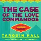 The Case of the Love Commandos - From the Files of Vish Puri, India's Most Private Investigator audiobook by Tarquin Hall