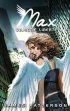 Max 2 - Objectif liberté ebook by James Patterson