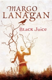 Black Juice ebook by Margo Lanagan