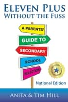 Eleven Plus without the Fuss - National Edition ebook by Anita Hill, Tim Hill