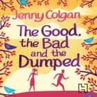 The Good, The Bad And The Dumped audiobook by Jenny Colgan