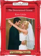 The Determined Groom (Mills & Boon Desire) ebook by Kate Little
