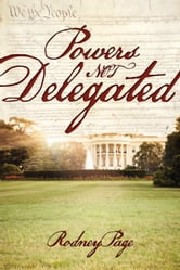 Powers Not Delegated ebook by Rodney Page