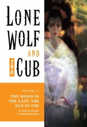 Lone Wolf and Cub Volume 13: The Moon in the East, The Sun in the West ebook by Kazuo Koike
