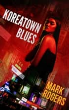 Koreatown Blues ebook by Mark Rogers