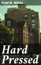Hard Pressed ebook by Fred M. White