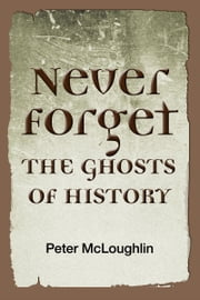 Never Forget the Ghosts of History ebook by Petermcloughlin