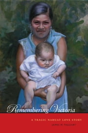 Remembering Victoria - A Tragic Nahuat Love Story ebook by James M. Taggart