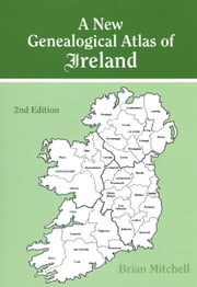 A New Genealogical Atlas of Ireland. Second Edition ebook by Brian Mitchell