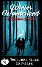 Winter Wonderland: A Christmas Quartet - A Nocturne Falls Universe collection ebook by