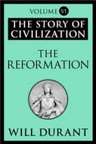 The Reformation - The Story of Civilization, Volume VI ebook by Will Durant