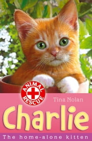 Charlie the home-alone kitten ebook by Tina Nolan,Sharon Rentta,Simon Mendez