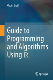 Guide to Programming and Algorithms Using R ebook by Özgür Ergül
