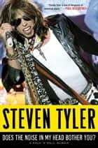 Does the Noise in My Head Bother You?: A Rock 'n' Roll Memoir - A Rock 'n' Roll Memoir ebook by Steven Tyler