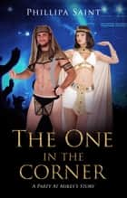 The One In The Corner - Party at Mikey's, #5 ebook by Phillipa Saint