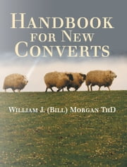 Handbook for new Converts ebook by William J. (Bill) Morgan ThD