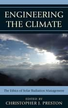 Engineering the Climate - The Ethics of Solar Radiation Management ebook by Christopher J. Preston, Albert Borgmann, Holly Jean Buck,...