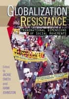 Globalization and Resistance - Transnational Dimensions of Social Movements ebook by Jackie Smith, Hank Johnston, Jeffrey M. Ayres,...