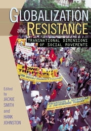 Globalization and Resistance - Transnational Dimensions of Social Movements ebook by Jackie Smith,Hank Johnston,Jeffrey M. Ayres,Beth Schaefer Caniglia,Sean Chabot,Marco G. Giugni,Michael Hanagan,Hank Johnston,Tammy L. Lewis,Gregory M. Maney,Sharon Erickson Nepstad,Pamela E. Oliver,Kim D. Reimann,Franklin Daniel Rothman,Sidney Tarrow