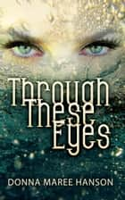 Through These Eyes - Tales of Magic Realism and Fantasy ebook by