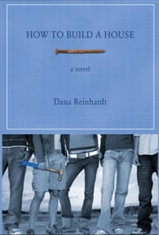 How to Build a House ebook by Dana Reinhardt