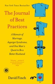 The Journal of Best Practices - A Memoir of Marriage, Asperger Syndrome, and One Man's Quest to Be a Better Husband ebook by David Finch