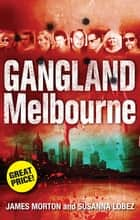 Gangland Melbourne ebook by James Morton, Susanna Lobez
