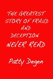The Greatest Story of Fraud and Deception Never Read ebook by Patricia Degen