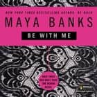 Be with Me audiobook by Maya Banks