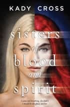 Sisters Of Blood And Spirit ebook by Kady Cross