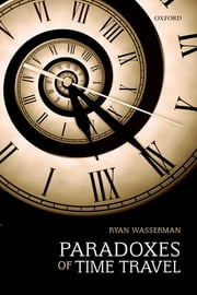 Paradoxes of Time Travel ebook by Ryan Wasserman