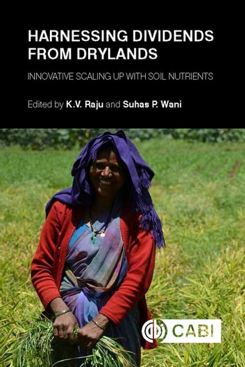 Harnessing Dividends from Drylands - Innovative Scaling up with Soil Nutrients ebook by Kanwar Sahrawat,Girish Chander,G. Pardhasaradhi,K. Krishnappa,K.H. Anantha,Gajanan Sawargaonkar,Mukund Patil,V. Nageswara Rao,A.V.R. Kesava Rao,K Srinivas,Raghavendra Sudi,Kaushal Garg