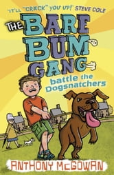 The Bare Bum Gang Battles the Dogsnatchers ebook by Anthony McGowan