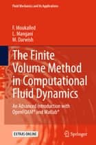The Finite Volume Method in Computational Fluid Dynamics - An Advanced Introduction with OpenFOAM® and Matlab ebook by F. Moukalled, L. Mangani, M. Darwish