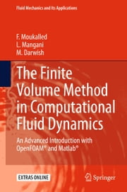 The Finite Volume Method in Computational Fluid Dynamics - An Advanced Introduction with OpenFOAM® and Matlab ebook by F. Moukalled,L. Mangani,M. Darwish