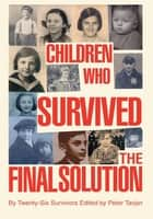Children Who Survived the Final Solution - by twenty-six survivors ebook by Peter Tarjan