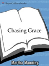 Chasing Grace - Reflections of a Catholic Girl, Grown Up ebook by Martha Manning