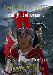 Empire Betrayed - The Fall of Sejanus ebook by James Mace