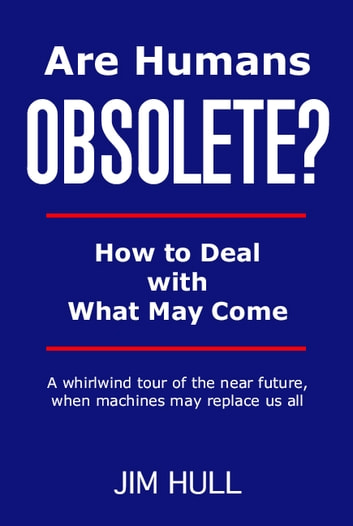 Are Humans Obsolete? ebook by Jim Hull