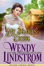 My Heart's Desire - A Sweet & Clean Historical Romance 電子書 by Wendy Lindstrom