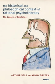 The Historical and Philosophical Context of Rational Psychotherapy: The Legacy of Epictetus - The Legacy of Epictetus ebook by Windy Dryden,Arthur Still