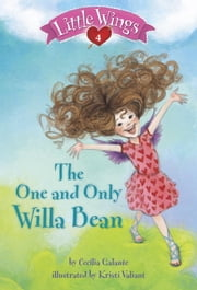 Little Wings #4: The One and Only Willa Bean ebook by Cecilia Galante,Kristi Valiant