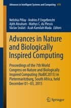 Advances in Nature and Biologically Inspired Computing ebook by Nelishia Pillay,Andries P. Engelbrecht,Ajith Abraham,Mathys C. du Plessis,Václav Snášel,Azah Kamilah Muda