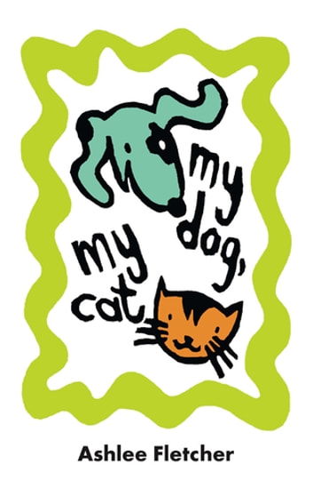 My Dog, My Cat ebook by Ashlee Fletcher