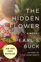 The Hidden Flower - A Novel ekitaplar by Pearl S. Buck