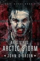ARES Virus:Arctic Storm ebook by