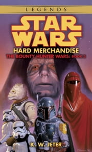 Hard Merchandise: Star Wars Legends (The Bounty Hunter Wars) ebook by K.W. Jeter